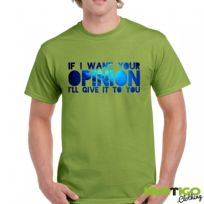 If I want your opinion I'll ask for it, t-shirt